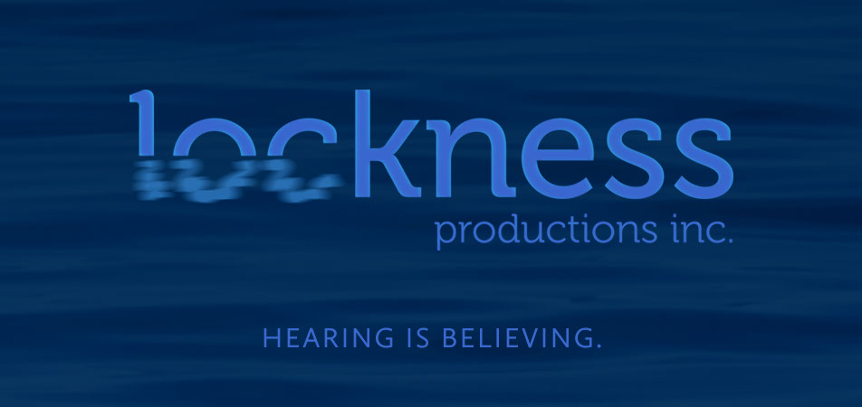 Lockness Productions, Inc. Hearing is Believing.